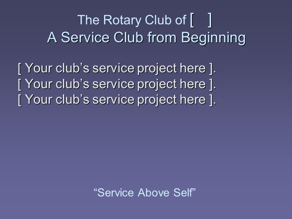 The Rotary Club of [ ] A Service Club from Beginning